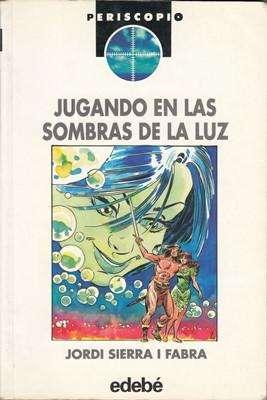 Libro: Jugando en las sombras de la luz, de Jordi Sierra i Fabra [novela de fantasía]