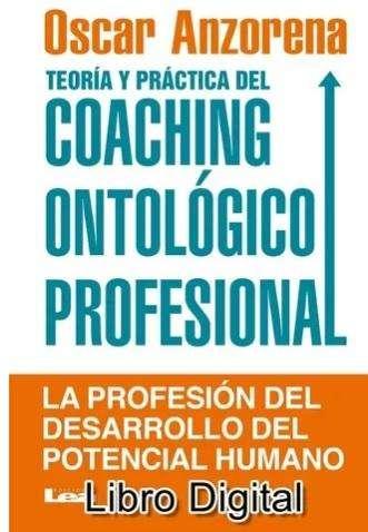 Teoría Y Práctica Del Coaching Ontológico Profesional