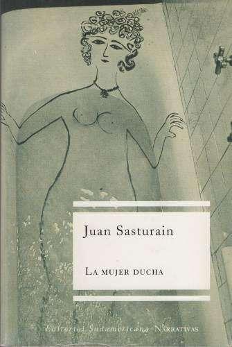 La mujer ducha, Juan Sasturain, usado, Edit. Sudamericana.