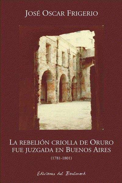 La rebelión criolla de Oruro fue juzgada en Buenos Aires