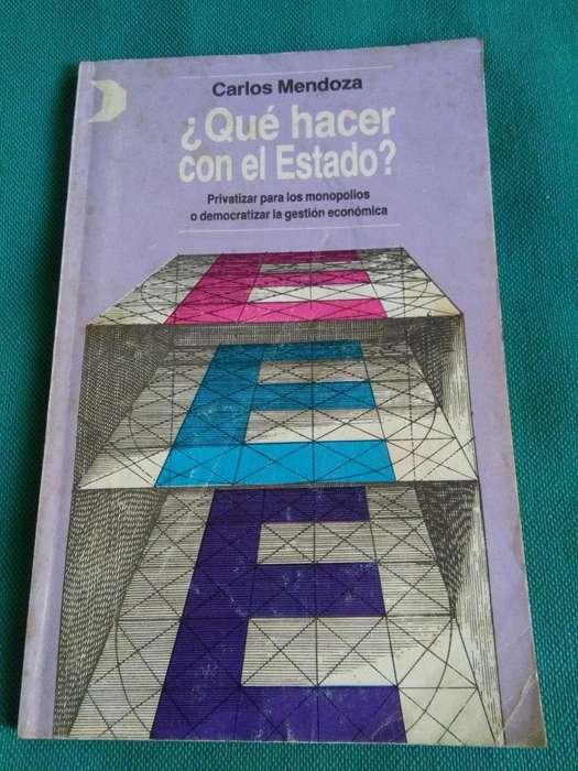 QUE HACER CON EL ESTADO . CARLOS MENDOZA LIBRO 1990 PRIVATIZACIONES ECONOMIA