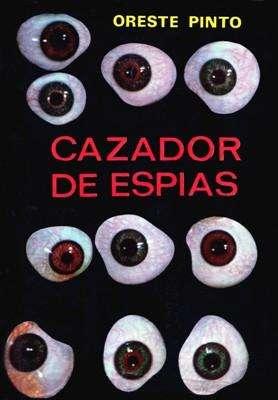 Libro: Cazador de espías, de Oreste Pinto [historias de espionaje]