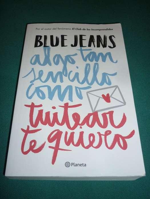 BLUE JEANS . ALGO TAN SENCILLO COMO TWITEAR TE QUIERO . LIBRO PLANETA 2015
