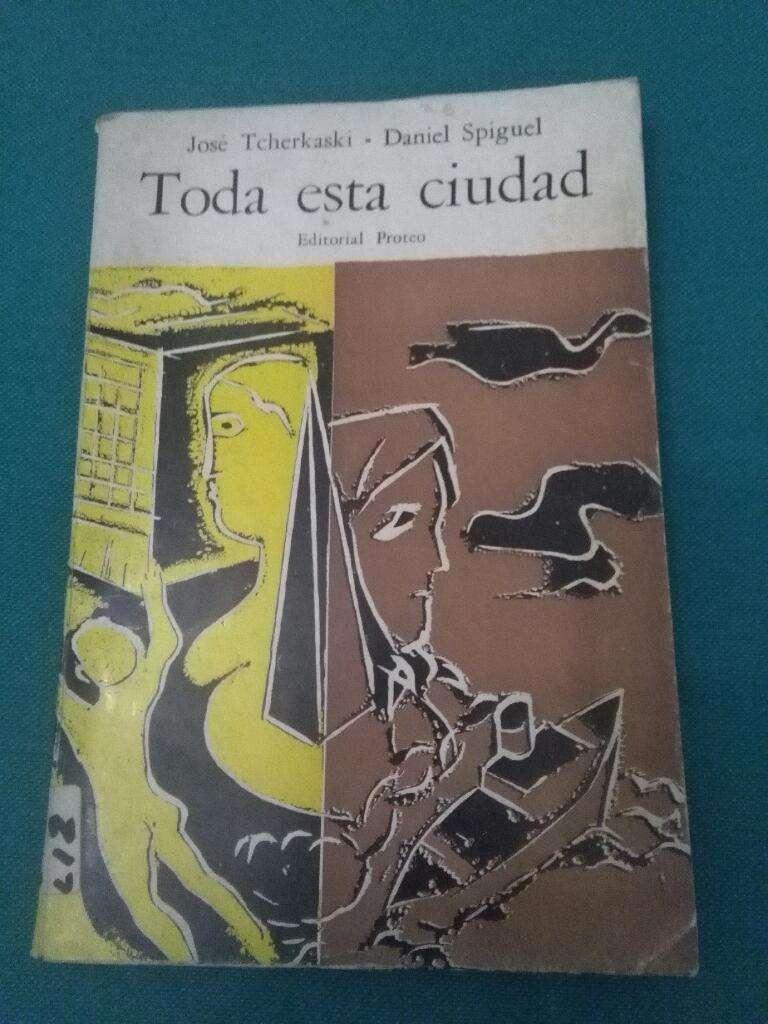Toda Esta Ciudad . Jose Tcherkaski Y Daniel Spiguel . Edit Proteo . Poemas y cuentos