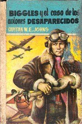 Libro: Biggles y el caso de los aviones desaparecidos, de W.E. Johns [novela de acción]