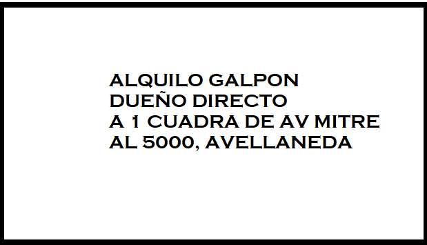 ALQUILO GALPÓN DUEÑO DIRECTO AVELLANEDA