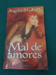 MAL DE AMORES . ANGELES MASTRETTA . NOVELA LIBRO