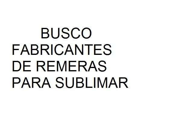BUSCO FABRICANTES DE REMERAS PARA SUBLIMAR