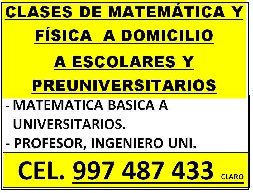 MATEMÁTICA Y FÍSICA CLASES A DOMICILIO A ESCOLARES Y PRE UNIVERSITARIOS. MATEMÁTICA BÁSICA A UNIVERSITARIOS.