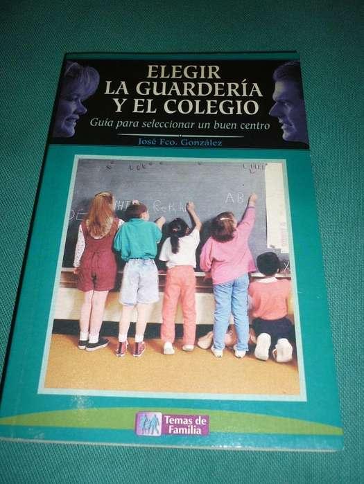 ELEGIR LA GUARDERIA Y EL COLEGIO . LIBRO GUIA PARA SELECCIONAR UN BUEN CENTRO ESPAÑA 2000