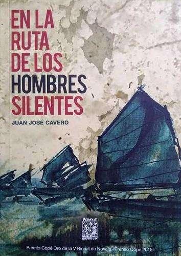En La Ruta De Los Hombres Silentes, JUAN JOSÉ CAVERO, Premio COPÉ Novela 2015