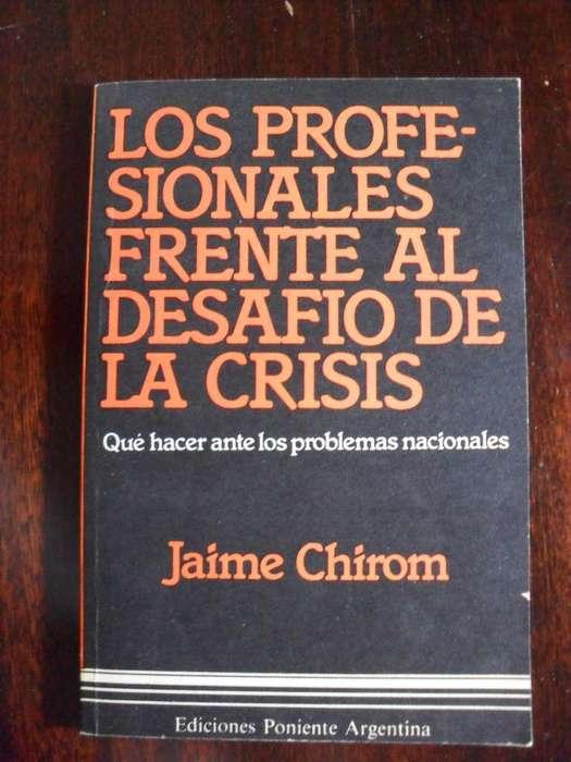 LOS PROFESIONALES FRENTE AL DESAFIO DE LA CRISIS JAIME CHIROM 126 PAGINAS EDICIONES PONIENTE 1983