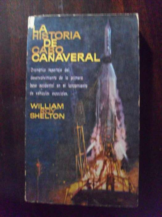 LA HISTORIA DE CABO CAÑAVERAL WILLIAM ROY SHELTON 192 PAGINAS 1964