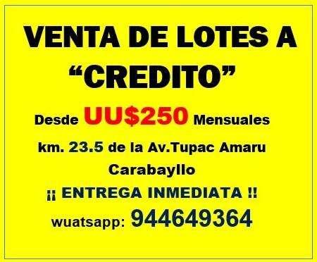 VENTA DE LOTES DE TERRENO / A CRÉDITO DIRECTO, Km.23.5 de la Av. Tupac Amaru, CARABAYLLO