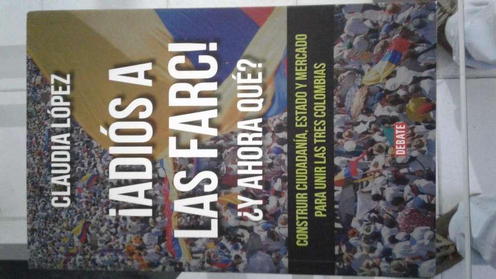ADIÓS A LAS FARC. ¿Y AHORA QUÉ? Claudia López Hernández