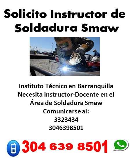 Solicito Instructor- Docente en Soldadura Smaw Institución Tecnica