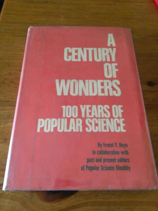 A Century Of Wonders . 100 Years Of Popular Science . Avances tecnologicos un siglo de maravillas. En Ingles . 1972