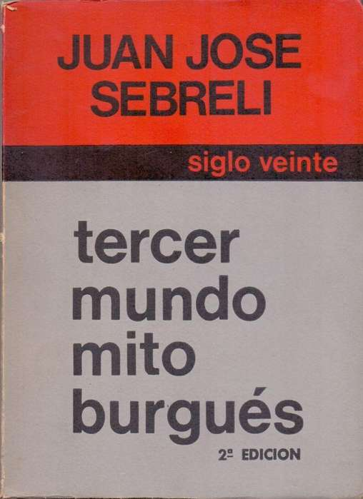 Tercer mundo mito burgués. Juan José Sebreli.