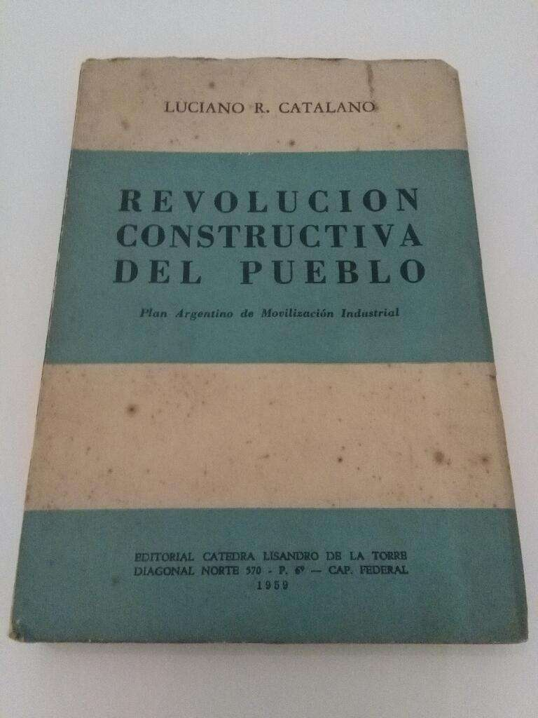 Revolución Constructiva Del Pueblo . Luciano Catalano . Libro 1959