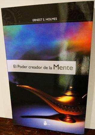 EL PODER CREADOR DE LA MENTE AUTOR: ERNEST HOMES ED.SIRIO