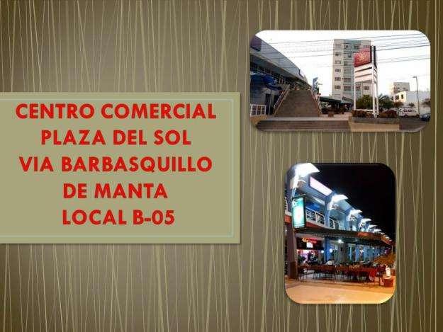 ALQUILO LOCAL COMERCIAL B05 PLAZA DEL SOL EN VIA BARBASQUILLO MANTA