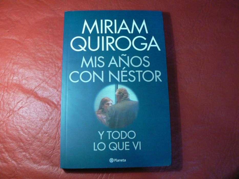 Libro Mis Años Con Néstor y Todo Lo Que Vi por Miriam Quiroga. Editorial Planeta. Impecable