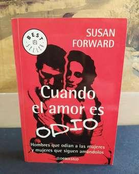 CUANDO EL AMOR ES ODIO Hombres que odian a las mujeres y mujeres que siguen amándolos Por Susan Forwar