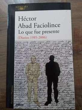 Lo que fue presente de Héctor Abad Faciolince