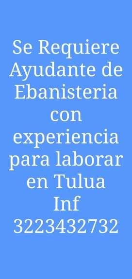 Se require ayudante de Ebanisteria con experiencia para laborar en Tulua. Indispendable experiencia
