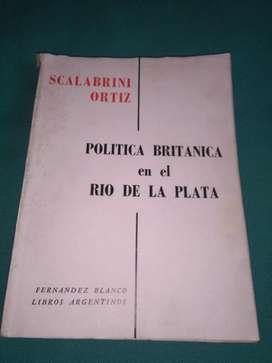 POLITICA BRITANICA EN EL RIO DE LA PLATA . RAUL SCALABRINI ORTIZ LIBRO