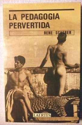 La pedagogía pervertida. Relaciones entre educación y sexualidad. René Schérer