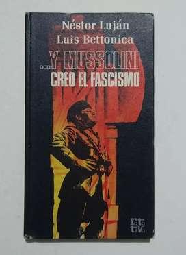 ...Y Mussolini creo el fascismo por Néstor Luján y Luis Bettonica