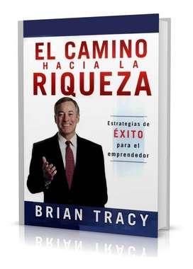 El Camino Hacia la Riqueza, por Brian Tracy: Estrategias de Éxito Para el Emprendedor