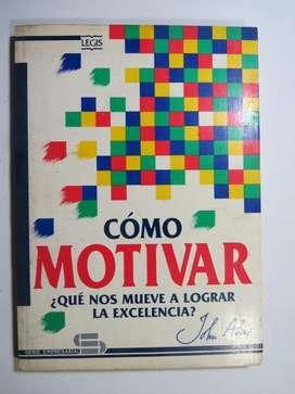Libro como motivar Excelente libro para maximizar el rendimiento de las personas en las organizaciones