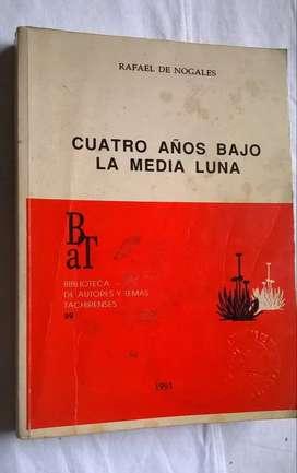 Cuatro Años Bajo La Media Luna. Rafael De Nogales. Caracas 1991.