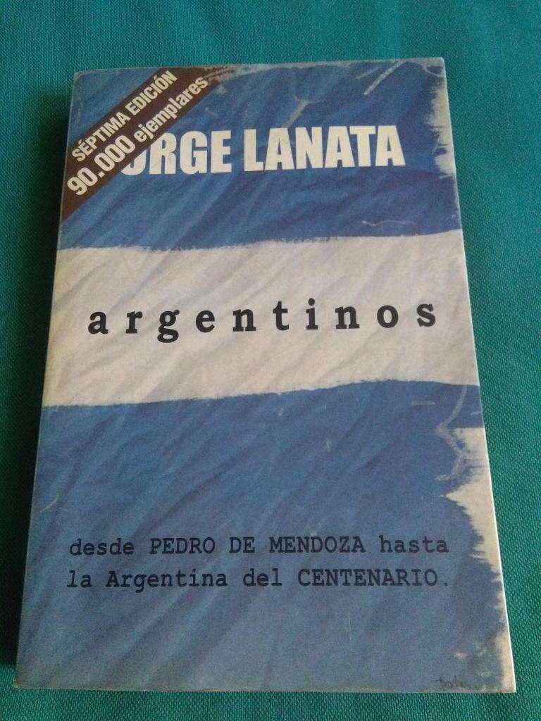 ARGENTINOS JORGE LANATA . DE PEDRO DE MENDOZA HASTA CENTENARIO LIBRO
