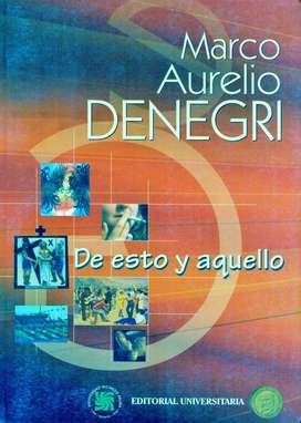 De Esto y Aquello - MARCO AURELIO DENEGRI - Libro Nuevo, Sellado