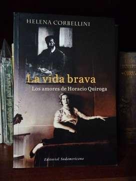 La Vida Brava, Los amores de Horacio Quiroga. Corbellini Helena. Ed. Sudamericana.