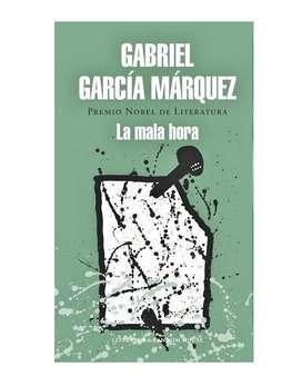 La Mala Hora - GABRIEL GARCÍA MÁRQUEZ - Tapa Dura