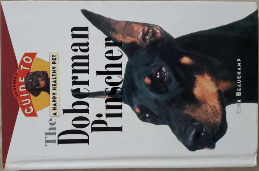 Guide to a Happy Healthy Pet The Doberman Pinscher - Rick Beauchamp