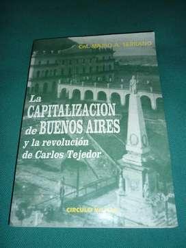 LA CAPITALIZACION DE BUENOS AIRES Y LA REVOLUCION DE CARLOS TEJEDOR . CNEL. MARIO SERRANO . CIRCULO MILITAR