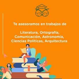 Asesoramos trabajos de literatura, ortografia, comunicacion, ingles, astronomia, ciencias politicas, arquitectura.