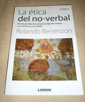 LA ETICA DEL NO VERBAL . TOMO 2 . ROLANDO BENENZON . LIBRO LUMEN 2017 PERFECTO ESTADO