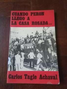 Cuando Perón llego a la casa Rosada . Carlos Tagle Achaval . Libro 1988