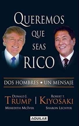 Libro Queremos que seas Rico, por Donald Trump y Rober T. Kiyosaki, consejos para crear su propia empresa y triunfar