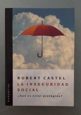 CASTEL - LA INSEGURIDAD SOCIAL ¿QUÉ ES ESTAR PROTEGIDO?
