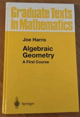Algebraic Geometry: A first course - Joe Harris (Springer)