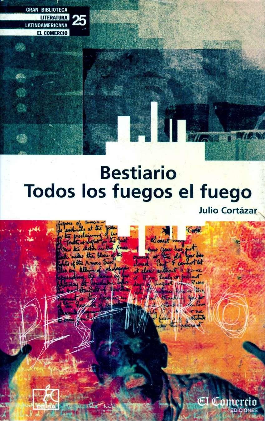 Bestiario - Todos Los Fuegos El Fuego - JULIO CORTÁZAR - El Comercio