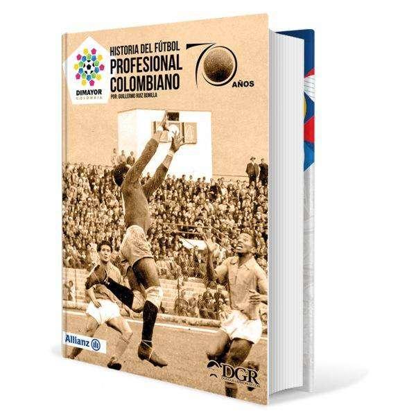 LIBRO HISTORIA DEL FÚTBOL PROFESIONAL COLOMBIANO 70 AÑOS (721 PÁGINAS) (GUILLERMO RUIZ)