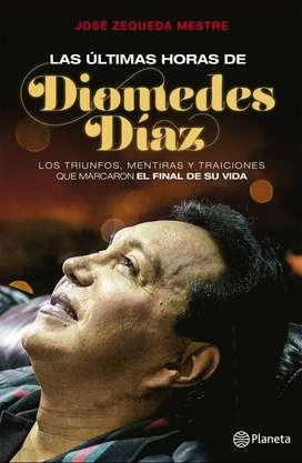 LAS ÚLTIMAS HORAS DE DIOMEDES DÍAZ  'EL CACIQUE DE LA JUNTA'  (AUTOR: JOSÉ ZEQUEDA)